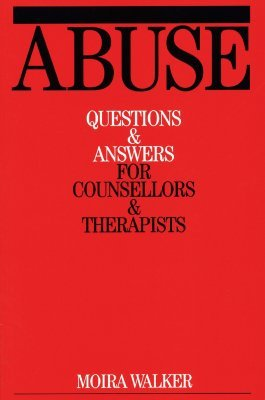 Working with Abuse: Commonly Asked Questions in Therapeutic Practice (Questions And Answers For Counsellors And Therapists  by  Moira Walker