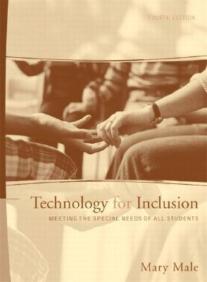 Technology for Inclusion: Meeting the Special Needs of All Students Mary Male