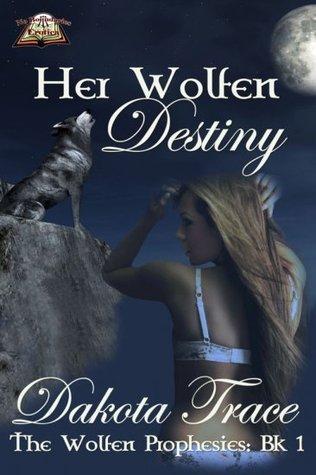 Her Wolfen Destiny  by  Dakota Trace