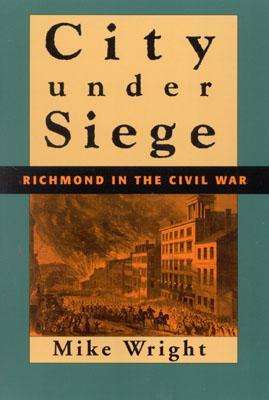 City Under Siege: Richmond in the Civil War  by  Mike Wright