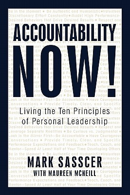 Accountability Now!: Living the Ten Principles of Personal Leadership Mark Sasscer