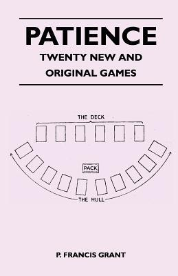 Patience - Twenty New and Original Games  by  P. Francis Grant