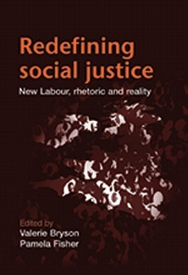 Redefining Social Justice: New Labour, Rhetoric and Reality  by  Valerie Bryson