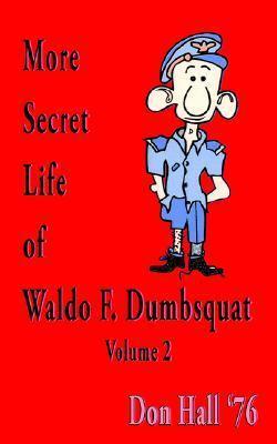 More Secret Life of Waldo F. Dumsquat, Vol#2 Don Hall Jr.
