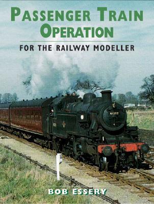 Passenger Train Operation for the Modeller Bob Essery