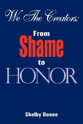 We the Creators: From Shame to Honor  by  Shelby Boone