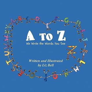 A to Z We Write the Words You See Liz Bell