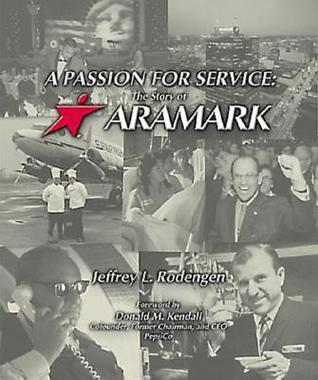 A Passion for Service: The Story of Aramark  by  Jeffrey L. Rodengen