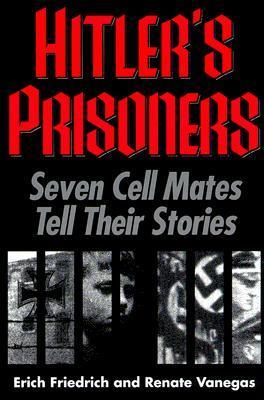 Hitlers Prisoners: Seven Cell Mates Tell Their Stories  by  Erich Friedrich