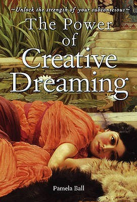The Power Of Creative Dreaming: Unlock The Strength Of Your Subconscious  by  Pamela J. Ball