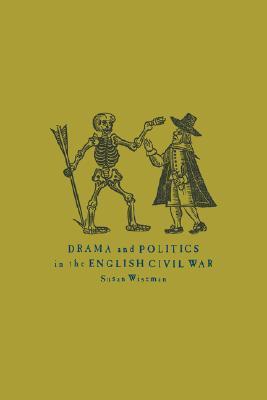 Drama and Politics in the English Civil War Susan Wiseman