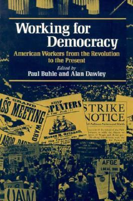 Working for Democracy: American Workers from the Revolution to the Present  by  Paul Buhle