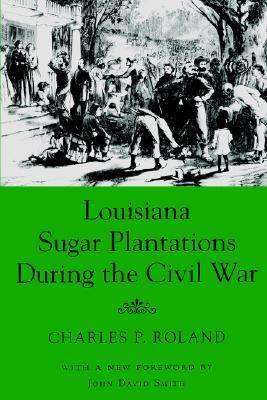 Louisiana Sugar Plantations During the Civil War  by  Charles P. Roland