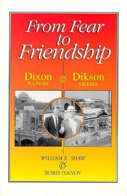 From Fear to Friendship: Dixon, Illiis, And Dikson, Siberia  by  William Shaw