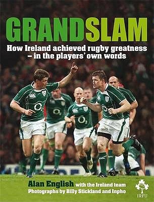 Grand Slam: How Ireland Achieved Rugby Greatness In The Players Own Words  by  Alan English