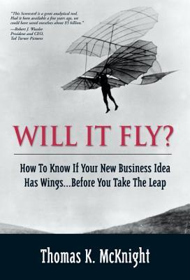 Will it Fly?: How to Know If Your New Business Idea Has Wings...Before You Take the Leap  by  Thomas K. McKnight