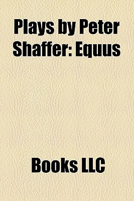 Plays By Peter Shaffer: Equus  by  Books LLC