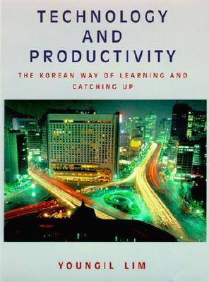 Technology and Productivity: The Korean Way of Learning and Catching Up Youngil Lim