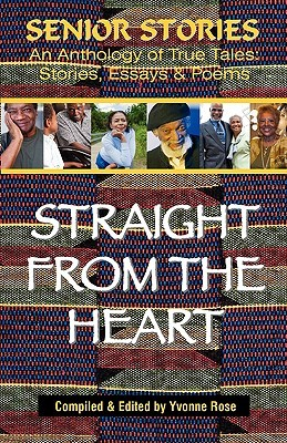 Senior Stories - Straight from the Heart  by  Yvonne Rose