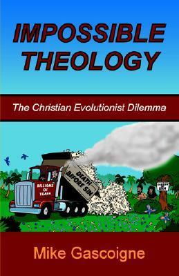 Impossible Theology: The Christian Evolutionist Dilemma  by  Mike Gascoigne