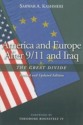 America and Europe After 9/11 and Iraq: The Great Divide, Revised and Updated Edition Sarwar A. Kashmeri