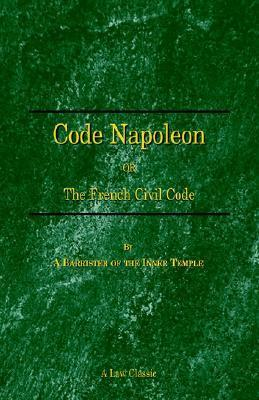 Code Napoleon: Or the French Civil Code  by  Barrister of the Inner Temple