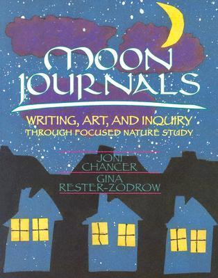 Moon Journals: Writing, Art, and Inquiry Through Focused Nature Study Joni Chancer