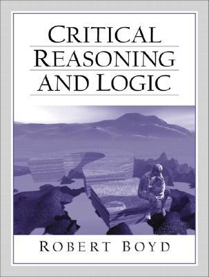 Critical Reasoning and Logic  by  Robert Boyd