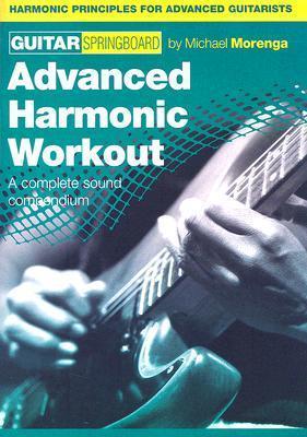 Advanced Harmonic Workout-Guitar: A Complete Sound Compendium Michael Morenga