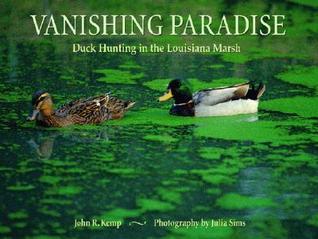 Vanishing Paradise: Duck Hunting in the Louisiana Marsh Julia Sims