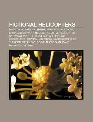 Fictional Helicopters: Megatron, the Highwayman, Divebomb, Blackout, Springer, Airwolf, Bulkhead, Jolt, Snow Cat, Crosshairs, Grindor, Vortex  by  Books LLC
