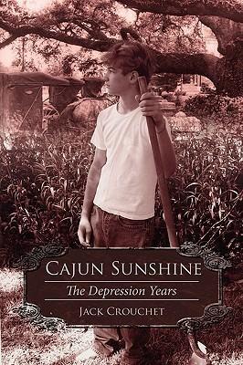 Cajun Sunshine: The Depression Years Jack Crouchet