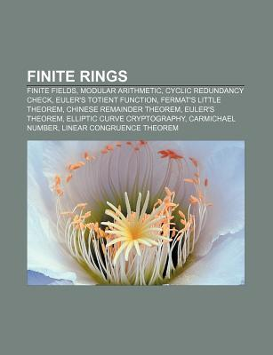 Finite Rings: Finite Fields, Modular Arithmetic, Cyclic Redundancy Check, Eulers Totient Function, Fermats Little Theorem  by  Source Wikipedia