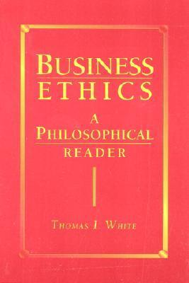 Business Ethics: A Philosophical Reader  by  Thomas White