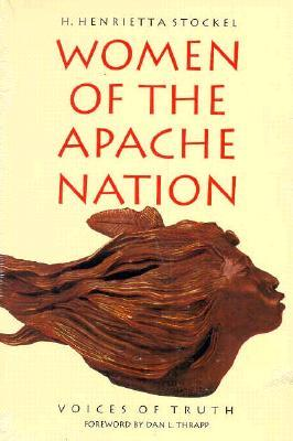 Women Of The Apache Nation: Voices Of Truth  by  H. Henrietta Stockel