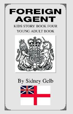 Foreign Agent: Kids Story Book Four - Young Adult Book Sidney Gelb