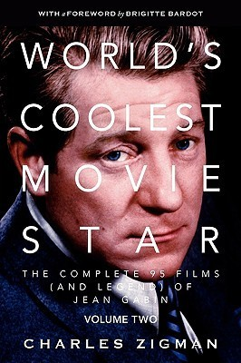 Worlds Coolest Movie Star. the Complete 95 Films (and Legend) of Jean Gabin. Volume Two -- Comeback/Patriarch.  by  Charles Zigman