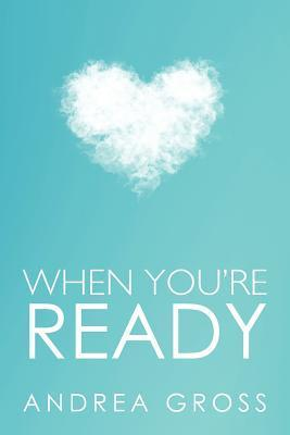 When Youre Ready  by  Andrea Gross