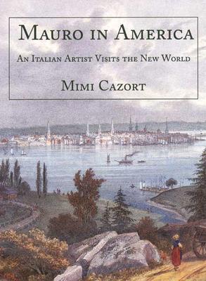 Mauro in America: An Italian Artist Visits the New World Mimi Cazort
