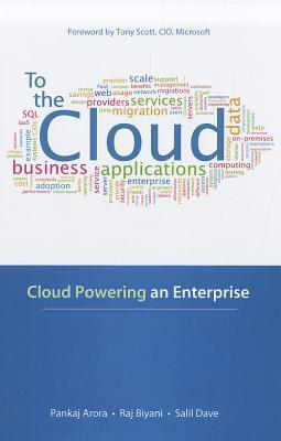 To the Cloud: Cloud Powering an Enterprise to the Cloud: Cloud Powering an Enterprise Pankaj Arora