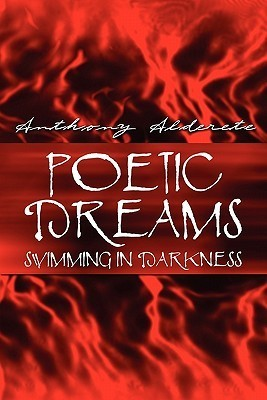 Poetic Dreams Swimming in Darkness Anthony Alderete