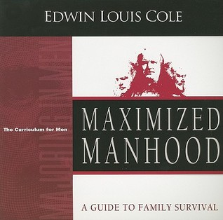 Maximized Manhood: A Guide to Family Survival Edwin Louis Cole