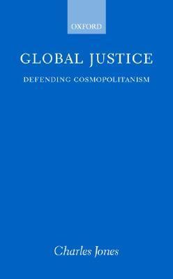 Global Justice: Defending Cosmopolitanism Charles    Jones