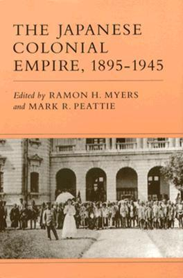 The Japanese Colonial Empire, 1895-1945 Ramon H. Myers