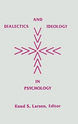 Dialectics and Ideology in Psychology Knud S. Larsen