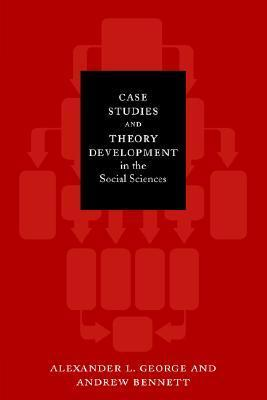 Case Studies and Theory Development in the Social Sciences (Bcsia Studies in International Security)  by  Alexander L. George