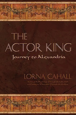 The Actor King: Journey to Alexandria  by  Lorna Cahall