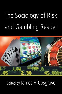 The Sociology of Risk and Gambling Reader  by  James Cosgrave