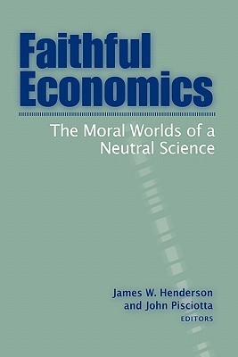 Faithful Economics: The Moral Worlds of a Neural Science  by  James W. Henderson