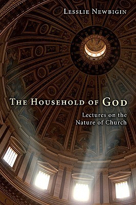 The Household of God: Lectures on the Nature of Church  by  Lesslie Newbigin